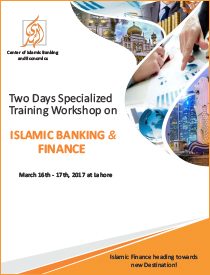 Two Days Specialized Training Workshop on Islamic Banking and Finance will be held on 16 – 17 March, 2017 at Lahore